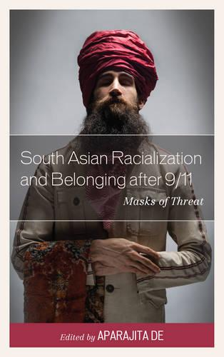 South Asian Racialization and Belonging after 9/11: Masks of Threat (Paperback)