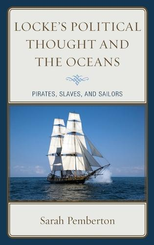 Locke's Political Thought and the Oceans: Pirates, Slaves, and Sailors (Hardback)