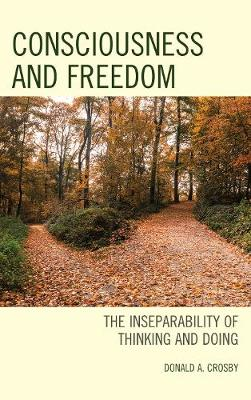 Consciousness and Freedom: The Inseparability of Thinking and Doing (Hardback)