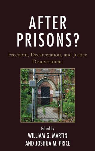 After Prisons?: Freedom, Decarceration, and Justice Disinvestment (Paperback)