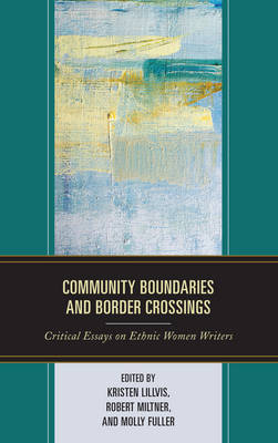Community Boundaries and Border Crossings: Critical Essays on Ethnic Women Writers - Transforming Literary Studies (Hardback)