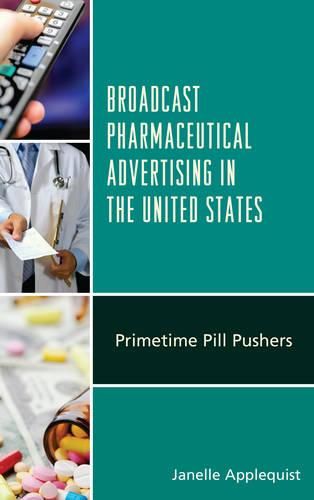 Broadcast Pharmaceutical Advertising in the United States: Primetime Pill Pushers (Paperback)