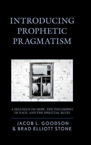 Introducing Prophetic Pragmatism: A Dialogue on Hope, the Philosophy of Race, and the Spiritual Blues (Hardback)