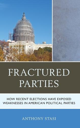 Fractured Parties: How Recent Elections Have Exposed Weaknesses in American Political Parties (Hardback)