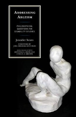 Addressing Ableism: Philosophical Questions via Disability Studies (Hardback)