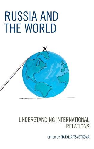 Russia and the World: Understanding International Relations - Russian, Eurasian, and Eastern European Politics (Hardback)