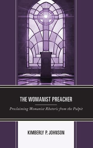 The Womanist Preacher: Proclaiming Womanist Rhetoric from the Pulpit - Rhetoric, Race, and Religion (Hardback)