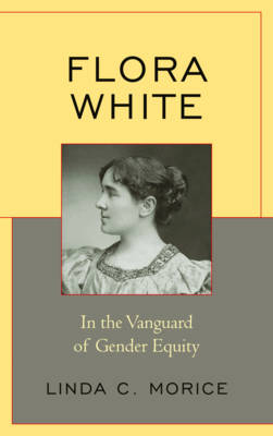 Flora White: In the Vanguard of Gender Equity (Hardback)
