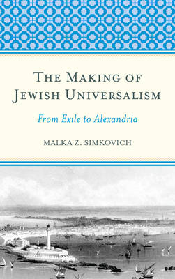 The Making of Jewish Universalism: From Exile to Alexandria (Hardback)