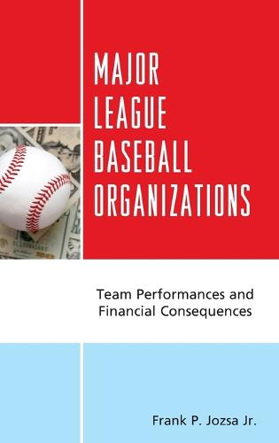 Major League Baseball Organizations: Team Performances and Financial Consequences (Hardback)