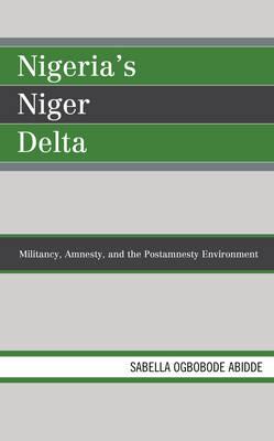 Nigeria's Niger Delta: Militancy, Amnesty, and the Postamnesty Environment - African Governance and Development (Hardback)