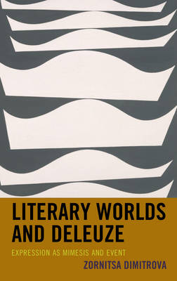 Literary Worlds and Deleuze: Expression as Mimesis and Event (Hardback)