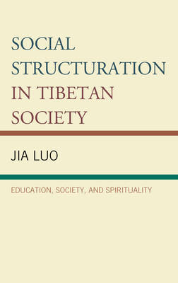 Social Structuration in Tibetan Society: Education, Society, and Spirituality - Emerging Perspectives on Education in China (Hardback)