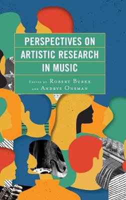 Perspectives on Artistic Research in Music (Hardback)