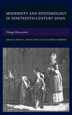 Modernity and Epistemology in Nineteenth-Century Spain: Fringe Discourses (Hardback)