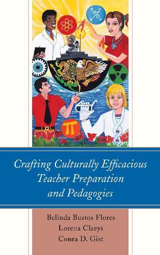 Crafting Culturally Efficacious Teacher Preparation and Pedagogies (Hardback)