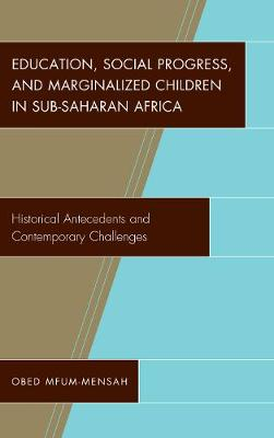 Education, Social Progress, and Marginalized Children in Sub-Saharan Africa: Historical Antecedents and Contemporary Challenges (Hardback)