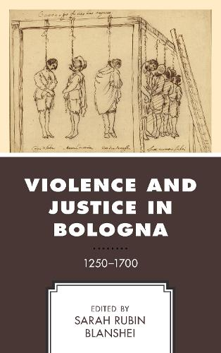Violence and Justice in Bologna: 1250-1700 (Hardback)