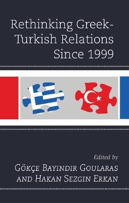 Rethinking Greek-Turkish Relations Since 1999 (Hardback)