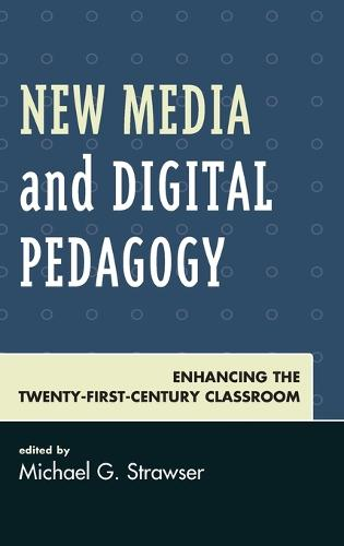New Media and Digital Pedagogy: Enhancing the Twenty-First-Century Classroom - Studies in New Media (Hardback)