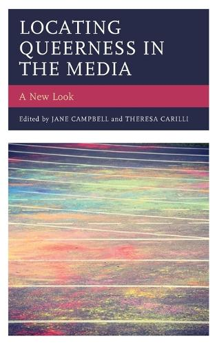Locating Queerness in the Media: A New Look - Media, Culture, and the Arts (Hardback)