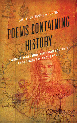 Poems Containing History: Twentieth-Century American Poetry's Engagement with the Past (Paperback)