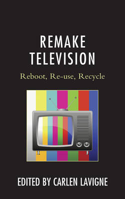 Remake Television: Reboot, Re-use, Recycle (Paperback)