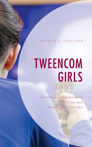 Tweencom Girls: Gender and Adolescence in Disney and Nickelodeon Sitcoms - Children and Youth in Popular Culture (Hardback)