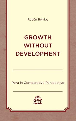 Growth without Development: Peru in Comparative Perspective (Hardback)