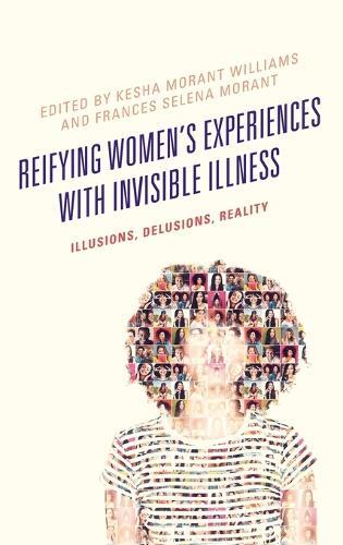 Reifying Women's Experiences with Invisible Illness: Illusions, Delusions, Reality - Lexington Studies in Health Communication (Hardback)