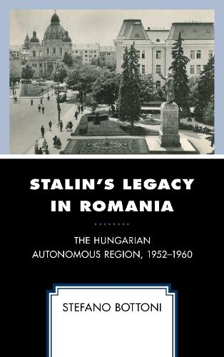 Stalin's Legacy in Romania: The Hungarian Autonomous Region, 1952-1960 - The Harvard Cold War Studies Book Series (Hardback)