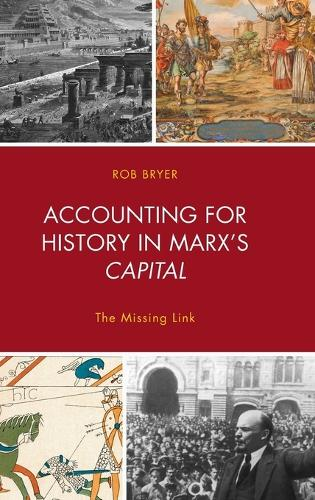 Accounting for History in Marx's Capital: The Missing Link - Heterodox Studies in the Critique of Political Economy (Hardback)