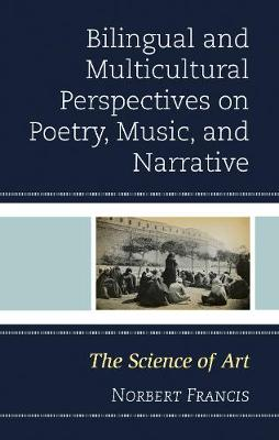 Bilingual and Multicultural Perspectives on Poetry, Music, and Narrative: The Science of Art (Hardback)