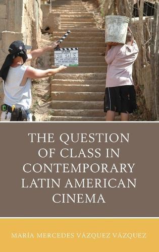 The Question of Class in Contemporary Latin American Cinema (Hardback)