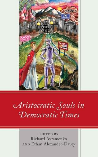 Aristocratic Souls in Democratic Times - Political Theory for Today (Hardback)