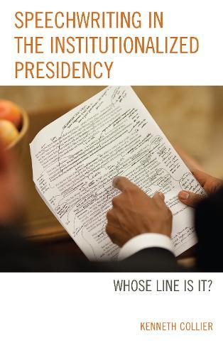 Speechwriting in the Institutionalized Presidency: Whose Line Is It? (Hardback)