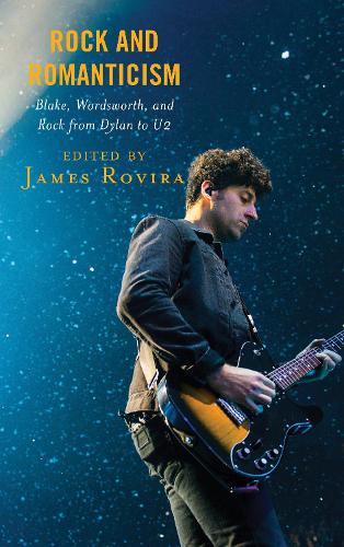 Rock and Romanticism: Blake, Wordsworth, and Rock from Dylan to U2 - For the Record: Lexington Studies in Rock and Popular Music (Hardback)
