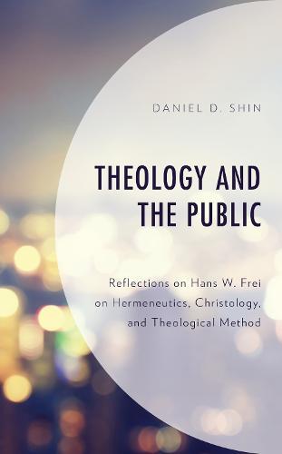 Theology and the Public: Reflections on Hans W. Frei on Hermeneutics, Christology, and Theological Method (Hardback)