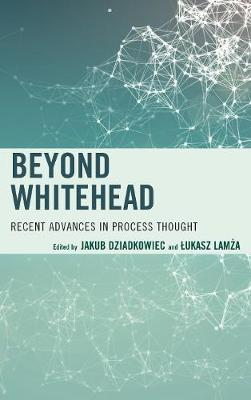 Beyond Whitehead: Recent Advances in Process Thought - Contemporary Whitehead Studies (Hardback)