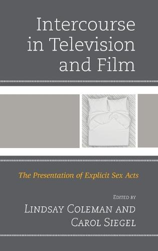 Intercourse in Television and Film: The Presentation of Explicit Sex Acts (Hardback)