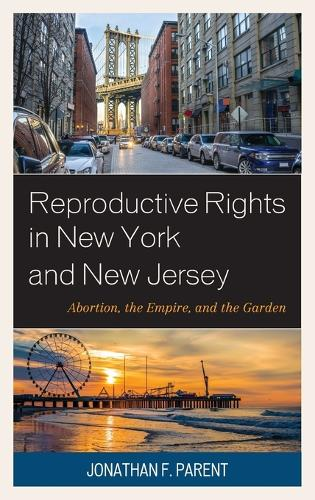 Reproductive Rights in New York and New Jersey: Abortion, the Empire, and the Garden (Hardback)