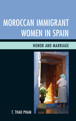 Moroccan Immigrant Women in Spain: Honor and Marriage (Paperback)