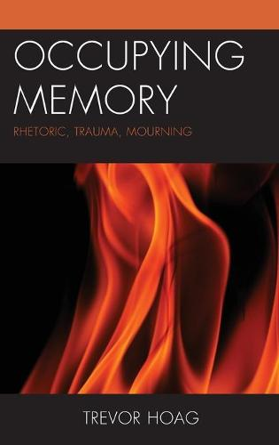 Occupying Memory: Rhetoric, Trauma, Mourning - Reading Trauma and Memory (Hardback)
