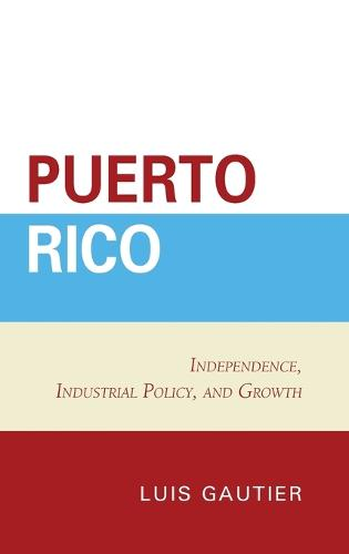 Puerto Rico: Independence, Industrial Policy, and Growth (Hardback)