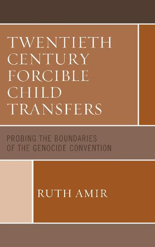 Twentieth Century Forcible Child Transfers: Probing the Boundaries of the Genocide Convention (Hardback)