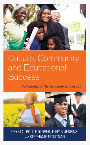 Culture, Community, and Educational Success: Reimagining the Invisible Knapsack - Race and Education in the Twenty-First Century (Hardback)