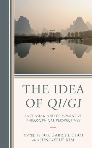 The Idea of Qi/Gi: East Asian and Comparative Philosophical Perspectives (Hardback)