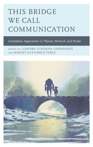 This Bridge We Call Communication: Anzalduan Approaches to Theory, Method, and Praxis (Hardback)