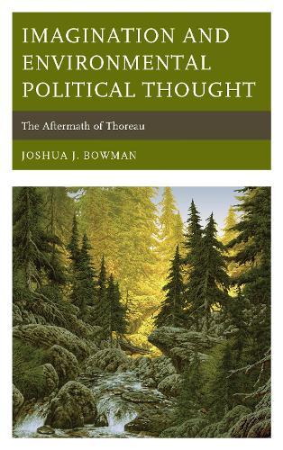 Imagination and Environmental Political Thought: The Aftermath of Thoreau - Politics, Literature, & Film (Hardback)