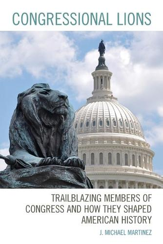 Congressional Lions: Trailblazing Members of Congress and How They Shaped American History (Paperback)